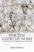 For The Glory of Rome: A History of Warriors & Warfare (Paperback)