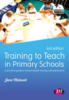 Training to Teach in Primary Schools: A practical guide to School-based training and placements (Hardback)
