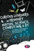 Curious Learners in Primary Maths, Science, Computing and DT (Hardback)