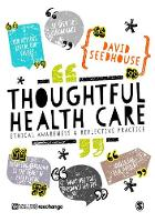 Thoughtful Health Care: Ethical Awareness and Reflective Practice (Hardback)