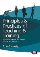 Principles and Practices of Teaching and Training: A guide for teachers and trainers in the FE and skills sector - Further Education and Skills (Paperback)