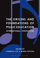 The Origins and Foundations of Music Education: International Perspectives (Hardback)