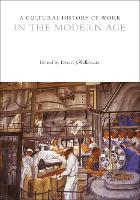 A Cultural History of Work in the Modern Age - The Cultural Histories Series (Hardback)