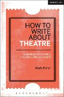 How to Write About Theatre: A Manual for Critics, Students and Bloggers (Hardback)