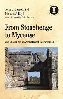 From Stonehenge to Mycenae: The Challenges of Archaeological Interpretation - Debates in Archaeology (Hardback)