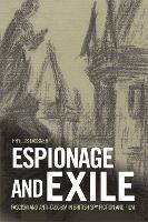 Espionage and Exile: Fascism and Anti-Fascism in British Spy Fiction and Film (Hardback)