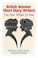 British Women Short Story Writers: The New Woman to Now (Hardback)