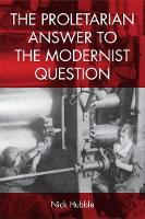 The Proletarian Answer to the Modernist Question (Hardback)