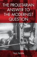 The Proletarian Answer to the Modernist Question (Paperback)