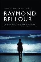 Raymond Bellour: Cinema and the Moving Image (Hardback)