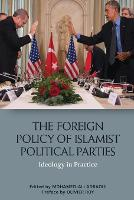 The Foreign Policy of Islamist Political Parties: Ideology in Practice (Paperback)