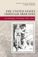 The United States Through Arab Eyes: An Anthology of Writings (1876-1914) (Hardback)