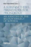 A Substance-Free Framework for Phonology: An Analysis of the Breton Dialect of Bothoa - Edinburgh Studies in Theoretical Linguistics (Paperback)