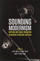 Sounding Modernism: Rhythm and Sonic Mediation in Modern Literature and Film (Paperback)