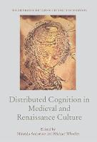 Distributed Cognition in Medieval and Renaissance Culture - The Edinburgh History of Distributed Cognition (Hardback)