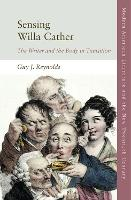 Sensing Willa Cather: The Writer and the Body in Transition - Modern American Literature and the New Twentieth Century (Hardback)