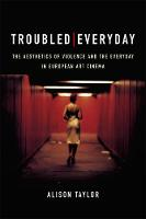 Troubled Everyday: The Aesthetics of Violence and the Everyday in European Art Cinema (Paperback)