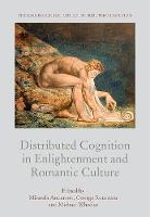 Distributed Cognition in Enlightenment and Romantic Culture - The Edinburgh History of Distributed Cognition (Hardback)