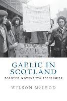 Gaelic in Modern Scotland: Policies, Movements, Ideologies (Hardback)