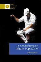 The Awakening of Islamic Pop Music - Music and Performance in Muslim Contexts (Hardback)