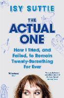 The Actual One: How I tried, and failed, to remain twenty-something for ever (Paperback)