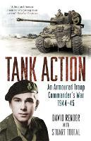 Tank Action: An Armoured Troop Commander's War 1944-45 (Paperback)