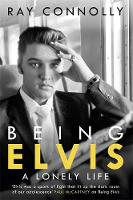 Being Elvis: A Lonely Life (Hardback)