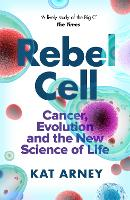 Rebel Cell: Cancer, Evolution and the Science of Life (Paperback)