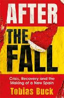 After the Fall: Crisis, Recovery and the Making of a New Spain (Hardback)