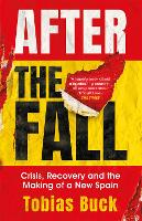 After the Fall: Crisis, Recovery and the Making of a New Spain (Paperback)