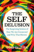 The Self Delusion: The Surprising Science of How We Are Connected and Why That Matters (Hardback)