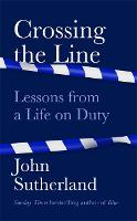 Crossing the Line: Lessons From a Life on Duty (Hardback)