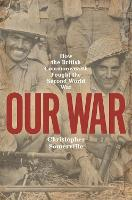 Our War: How the British Commonwealth Fought the Second World War (Paperback)