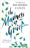 The Madness of Grief: A Memoir of Love and Loss (Hardback)