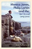 Monica Jones, Philip Larkin and Me: Her Life and Long Loves (Hardback)