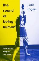 The Sound of Being Human: How Music Shapes Our Lives (Hardback)