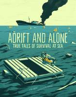 Adrift and Alone: True Stories of Survival at Sea - True Stories of Survival (Paperback)