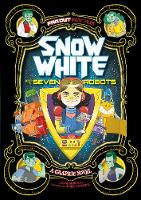 Snow White and the Seven Robots: A Graphic Novel - Far out Fairy Tales: Far out Fairy Tales (Paperback)