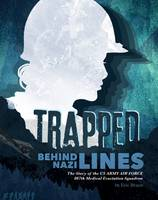 Trapped Behind Nazi Lines: The Story of the U.S. Army Air Force 807th Medical Evacuation Squadron - Narrative Nonfiction (Paperback)