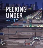 Peeking Under the City - What's Beneath (Hardback)