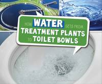 How Water Gets from Treatment Plants to Toilet Bowls - Here to There (Hardback)