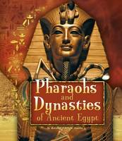 Pharaohs and Dynasties of Ancient Egypt - Fact Finders: Ancient Egyptian Civilization (Hardback)