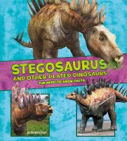 Stegosaurus and Other Plated Dinosaurs: The Need-to-Know Facts - Dinosaur Fact Dig (Hardback)