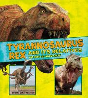 Tyrannosaurus Rex and Its Relatives: The Need-to-Know Facts - Dinosaur Fact Dig (Hardback)