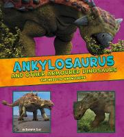 Ankylosaurus and Other Armored Dinosaurs: The Need-to-Know Facts - Dinosaur Fact Dig (Paperback)