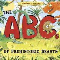 A Dinosaur Alphabet: The ABCs of Prehistoric Beasts! - Nonfiction Picture Books: Alphabet Connection (Hardback)