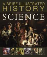A Brief Illustrated History of Science - A Brief Illustrated History (Hardback)