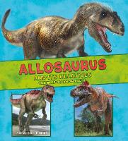 Allosaurus and Its Relatives: The Need-to-Know Facts - Dinosaur Fact Dig (Hardback)