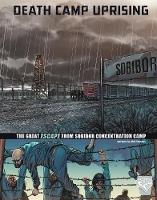 Death Camp Uprising: The Escape from Sobibor Concentration Camp - Graphic Non Fiction: Great Escapes of World War II (Hardback)