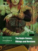 The Anglo-Saxons, Vikings and Normans - Settlers and Invaders of Britain (Paperback)